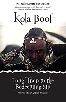 LONG TRAIN TO THE REDEEMING SIN: Stories About African Women by [Boof, Kola]