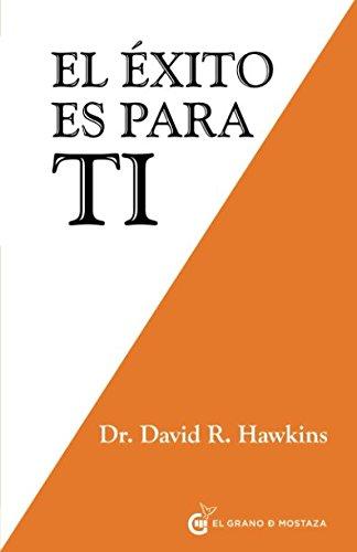 El éxito es para ti por Dr. David R. Hawkins