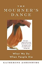 The Mourner's Dance: What We Do When People Die by Katherine Ashenburg (2004-09-01)