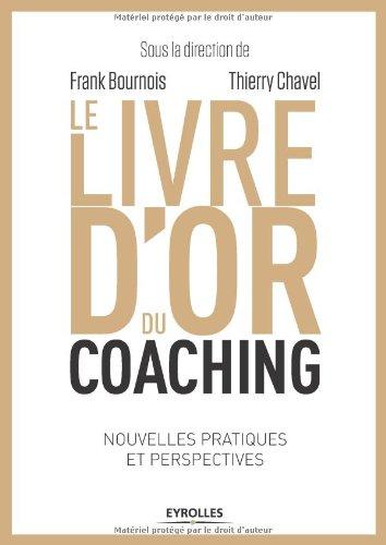 Le livre d'or du coaching: Nouvelles pratiques et perspectives.