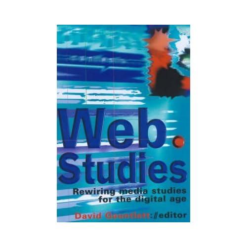 [(Web Studies : Rewiring Media Studies for the Digital Age)] [Edited by David Gauntlett] published on (October, 2000)