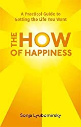 The How Of Happiness: A Practical Guide to Getting The Life You Want by Sonja Lyubomirsky (2010-02-04)