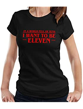 Cloud City 7 in A World Full Of Tens I Want To Be Eleven Stranger Things Women's T-Shirt
