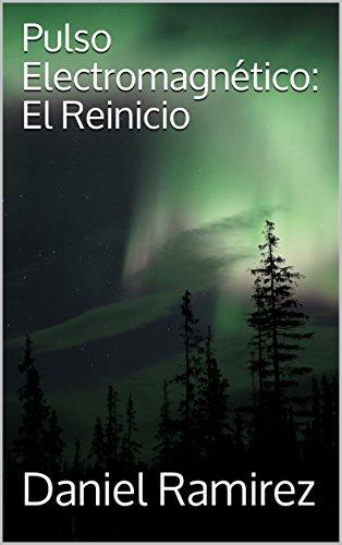 Pulso Electromagnético: El Reinicio (Los Jinetes del Apocalipsis nº 1) por Daniel Ramírez