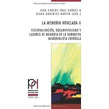 La memoria novelada II: Ficcionalización, documentalismo y lugares de memoria en la narrativa memorialista española (Perspectivas Hispanicas)