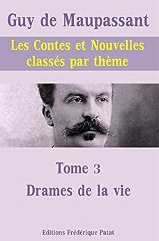 Les Contes et Nouvelles classés par thème - Tome 3 : Drames de la Vie par [de Maupassant, Guy]