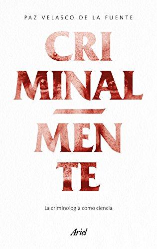 Criminal-mente: La criminología como ciencia por Paz Velasco de la Fuente
