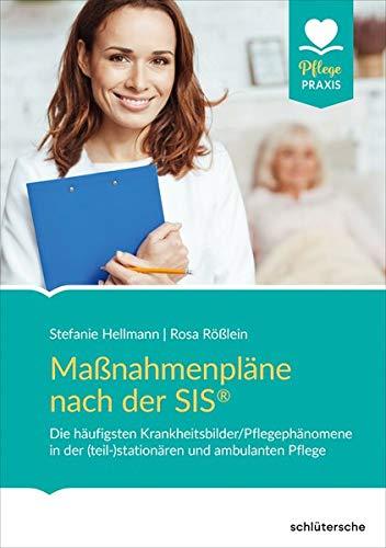 Maßnahmenpläne nach der SIS®: Die häufigsten Krankheitsbilder/Pflegephänomene in der (teil-)stationären und ambulanten Pflege (Pflege Praxis)