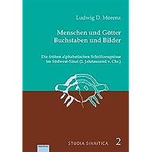 Menschen und Götter. Buchstaben und Bilder: Die frühen alphabetischen Schriftzeugnisse im Südwest-Sinai (2. Jahrtausend v. Chr.) (Studia Sinaitica)