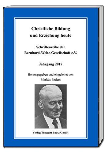 Christliche Bildung und Erziehung heute (Bernhard-Welte-Gesellschaft e.V. 1)