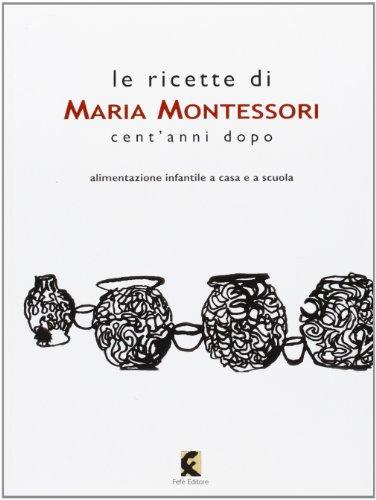 Le ricette di Maria Montessori cent'anni dopo