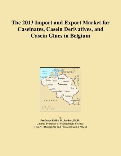 The 2013 Import and Export Market for Caseinates, Casein Derivatives, and Casein Glues in Belgium