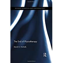 The End of Physiotherapy (Routledge Advances in Health and Social Policy)