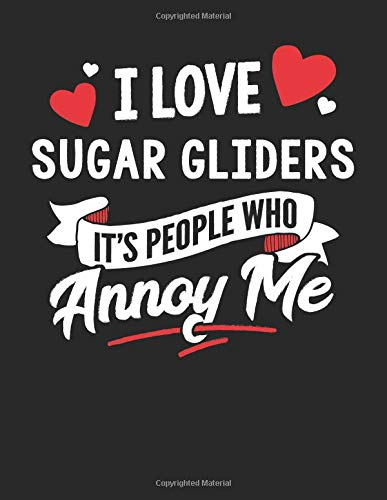 I Love Sugar Gliders It's People Who Annoy Me: 8.5x11 Sugar Gliders Notebook Journal College Ruled Paper for Men & Women (Sugar Glider Pads)