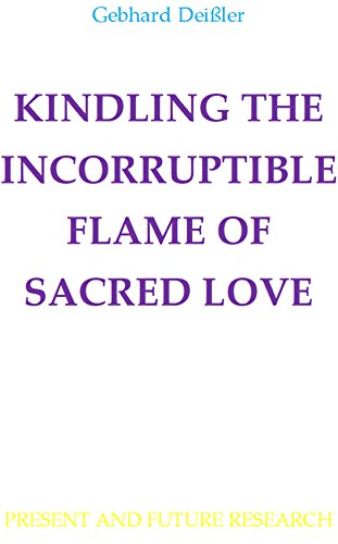 KINDLING THE INCORRUPTIBLE FLAME OF SACRED LOVE (English Edition)