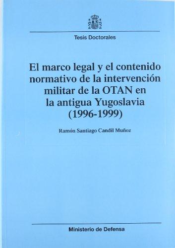 El marco legal y el contenido normativo de la intervención militar de la OTAN en la antigua Yugoslavia (1996-1999) (Colección Tesis doctorales) por R.S. Candil Muñoz