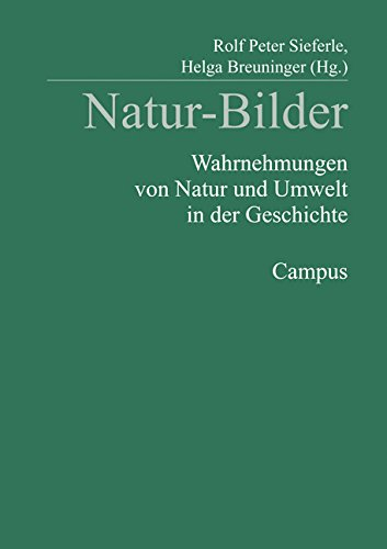 Natur-Bilder: Wahrnehmungen von Natur und Umwelt in der Geschichte