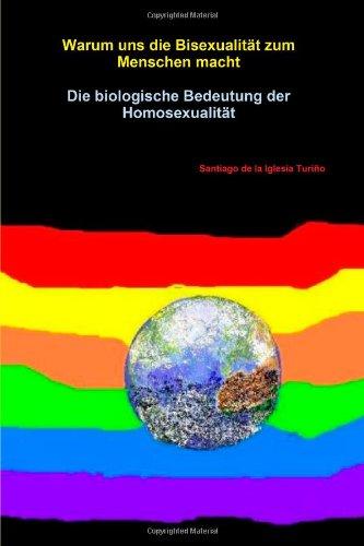 Warum Uns Die Bisexualität Zum Menschen Macht. Die Biologische Bedeutung Der Homosexualität