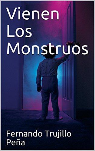 Vienen Los Monstruos por Fernando  Trujillo Peña