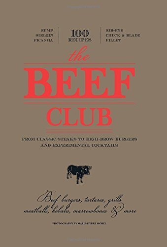 The Beef Club: From Classic Steaks to High-Brow Burgers and Experimental Cocktails by Bon, Olivier, Cros, Pierre-Charles, de Goriainoff, Rom¨¦e, Mo (2014) Hardcover