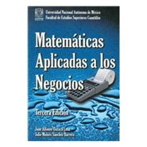 Matematicas Aplicadas a Los Negocios/ Applied Business Mathematics por Juan Alfonso Oaxaca Luna