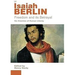 Freedom And Its Betrayal: Six Enemies of Human Liberty (English Edition)
