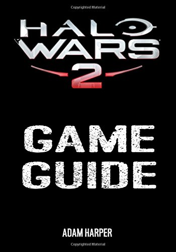 Halo Wars 2 - Game Guide: The Fullest Halo Wars 2 Guide Book Featuring Walkthroughs, Leaders, Blitz Cards, Skulls And Much Much More! (Halo Wars Game Guide)