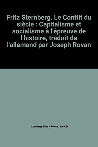 Fritz Sternberg. Le Conflit du siècle : Capitalisme et socialisme à l'épreuve de l'histoire, traduit de l'allemand par Joseph Rovan
