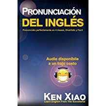 Pronunciación del inglés: Pronúncialo perfectamente en 4 meses, Divertido y Fácil (Spanish Edition)