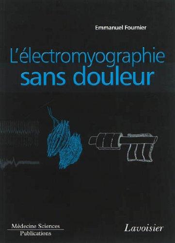 L'électromyographie sans douleur : Principes et précautions techniques de l'examen par Emmanuel Fournier
