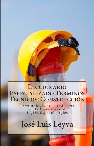 Diccionario Especializado Términos Técnicos: Construcción: Terminología de la Industria de la Construcción (Diccionario Especializado de Términos Técnicos)