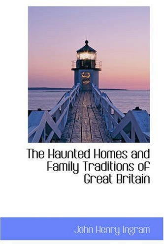 The Haunted Homes and Family Traditions of Great Britain (Bibliobazaar Repoduction)