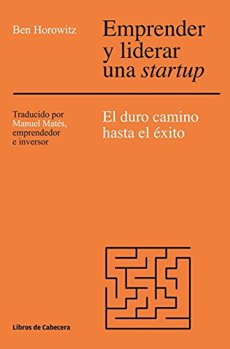 Emprender y liderar una startup: El duro camino has el éxito. The Hard Thing