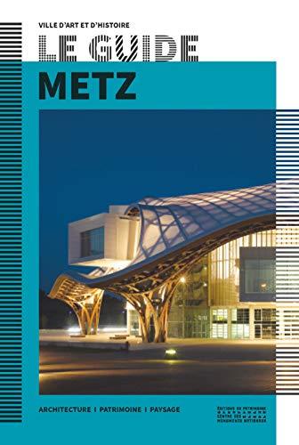 Le guide de Metz - Ville d'art et d'histoire