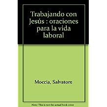 Trabajando con Jesús: Oraciones para la vida laboral (Fuera de Colección)