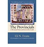 [ THE PROVINCIALS: A PERSONAL HISTORY OF JEWS IN THE SOUTH (REVISED AND COLLECTOR'S) ] The Provincials: A Personal History of Jews in the South (Revised and Collector's) By Evans, Eli N. ( Author ) Feb-2005 [ Paperback ]
