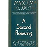 A Second Flowering: Works and Days of the Lost Generation by Malcolm Cowley (1988-12-05)
