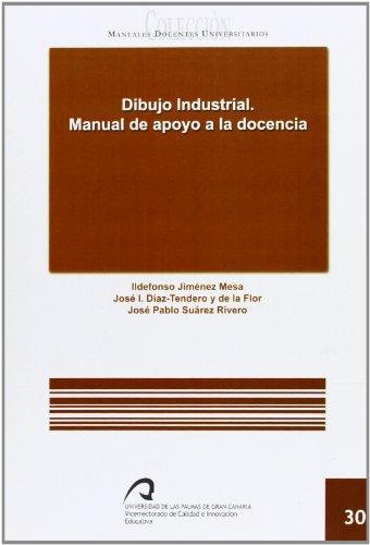 Dibujo Industrial. manual de apoyo a la docencia (Manual docente universitario. Área de Enseñanzas Técnicas)