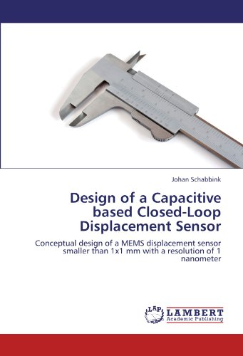 Design of a Capacitive based Closed-Loop Displacement Sensor: Conceptual design of a MEMS displacement sensor smaller than 1x1 mm with a resolution of 1 nanometer