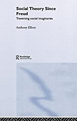 Social Theory Since Freud: Traversing Social Imaginaries by Anthony Elliott (2004-07-22)