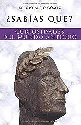 ¿Sabías qué?: Curiosidades del mundo antiguo (¿Sabías que?)
