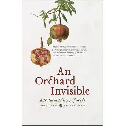 By Silvertown, Jonathan W. ( Author ) [ An Orchard Invisible: A Natural History of Seeds By Sep-2010 Paperback