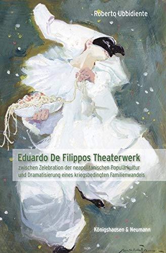 Eduardo De Filippos Theaterwerk: zwischen Zelebration der neapolitanischen Populärkultur und Dramatisierung eines kriegsbedingten Familienwandels