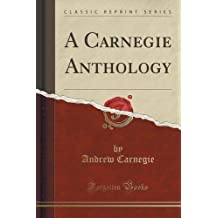 A Carnegie Anthology (Classic Reprint) by Andrew Carnegie (2015-09-27)