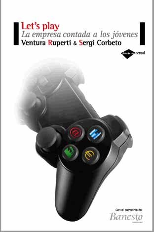 Let's Play!: La Empresa Contada A los Jovenes (Plataforma Actual) por Ventura Ruperti