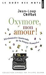 Oxymore, mon amour ! : Dictionnaire inattendu de la langue française