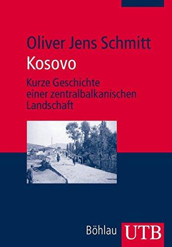 Kosovo: Kurze Geschichte einer zentralbalkanischen Landschaft (Utb)