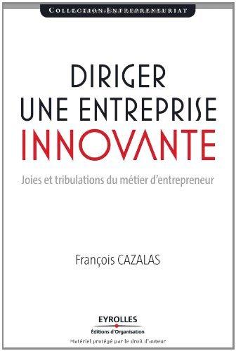 Diriger une entreprise innovante : Joies et tribulations du métier d'entrepreneur (Entrepreneuriat) par François Cazalas