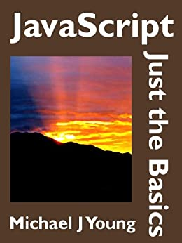 JavaScript: Just the Basics - A Primer for the Complete Beginner (English Edition) von [Young, Michael J]