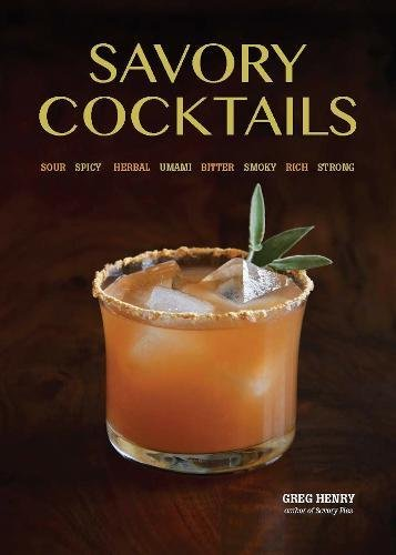 Savory Cocktails: Sour, Spicy, Herbal, Umami, Bitter, Smoky, Rich, Strong
